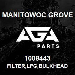 1008443 Manitowoc Grove FILTER,LPG,BULKHEAD | AGA Parts