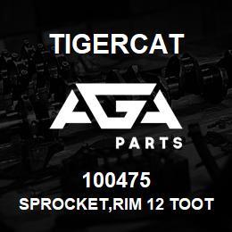 100475 Tigercat SPROCKET,RIM 12 TOOTH   AGA Parts